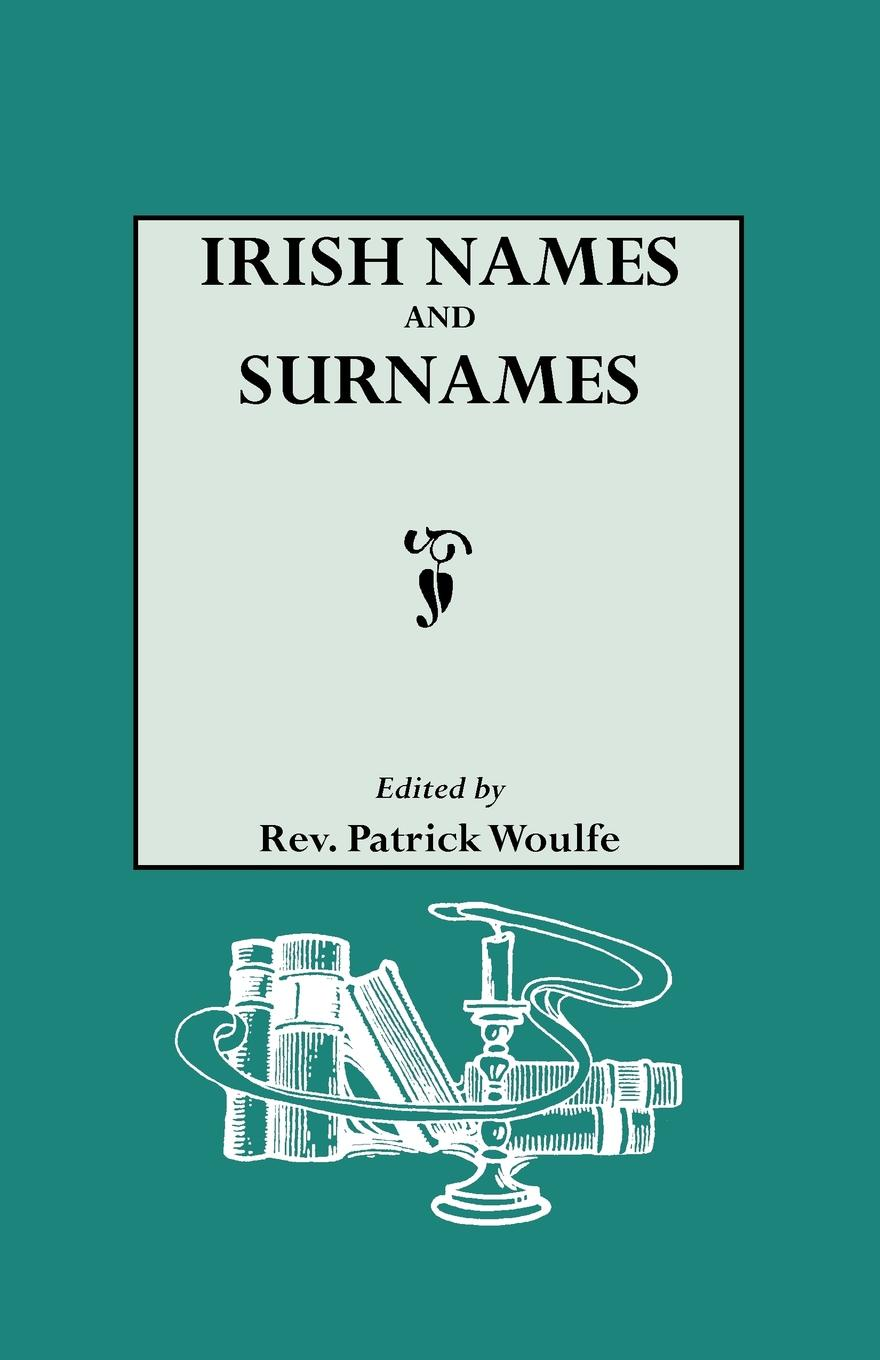 Patrick Woulfe Irish Names and Surnames, with Explanatory and Historical Notes patrick woulfe irish names and surnames with explanatory and historical notes