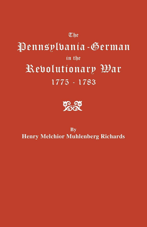 Henry Melchior Muhlen Richards The Pennsylvania-German in the Revolutionary War, 1775-1783 стоимость