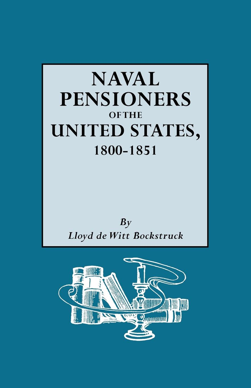 Lloyd DeWitt Bockstruck Naval Pensioners of the United States, 1800-1851 abbot willis john the naval history of the united states volume 2