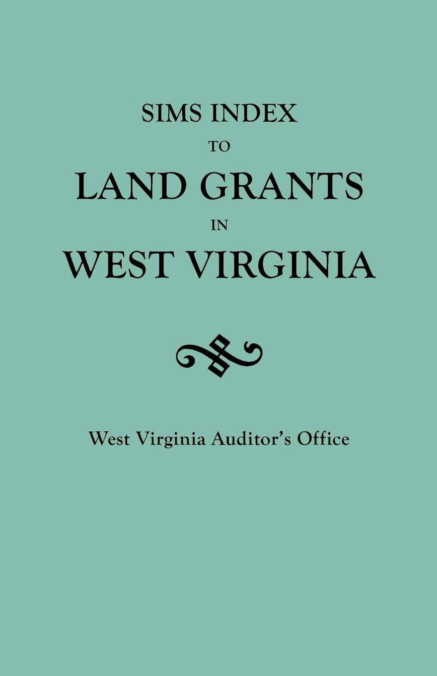 Auditors Office West Virginia Sims Index to Land Grants in