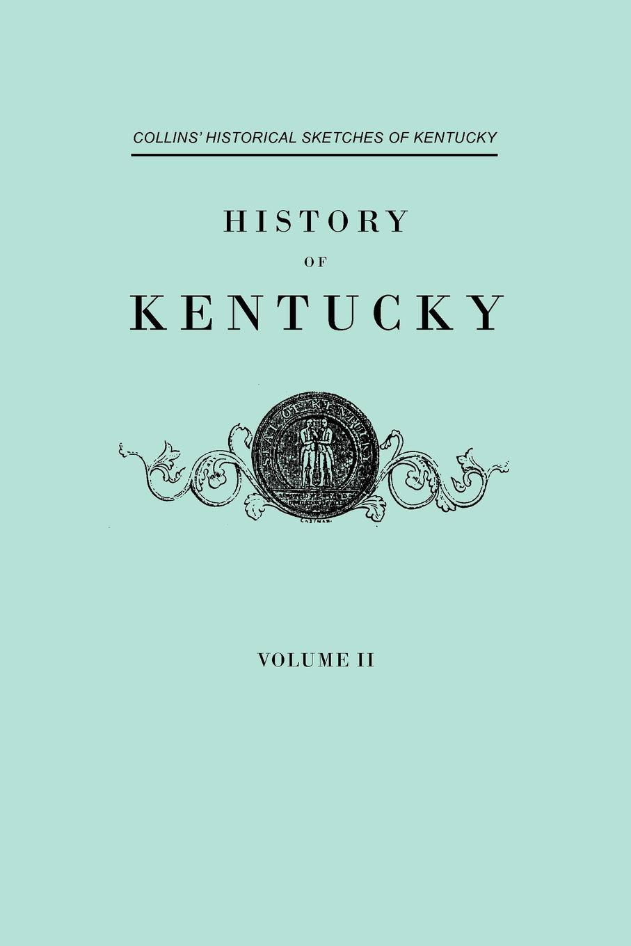 Lewis Collins, Richard H. Collins History f Kentucky. Collins' Historical Sketches of Kentucky. In Two Volumes. Volume II