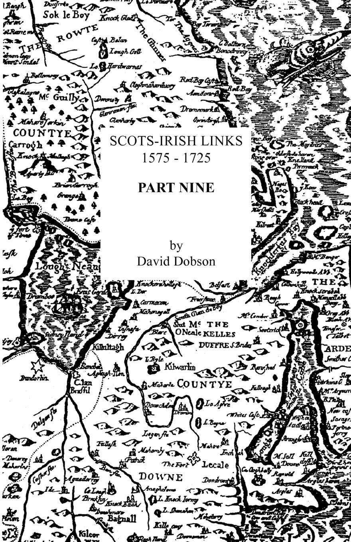 David Dobson Scots-Irish Links, 1575-1725. Part Nine scots