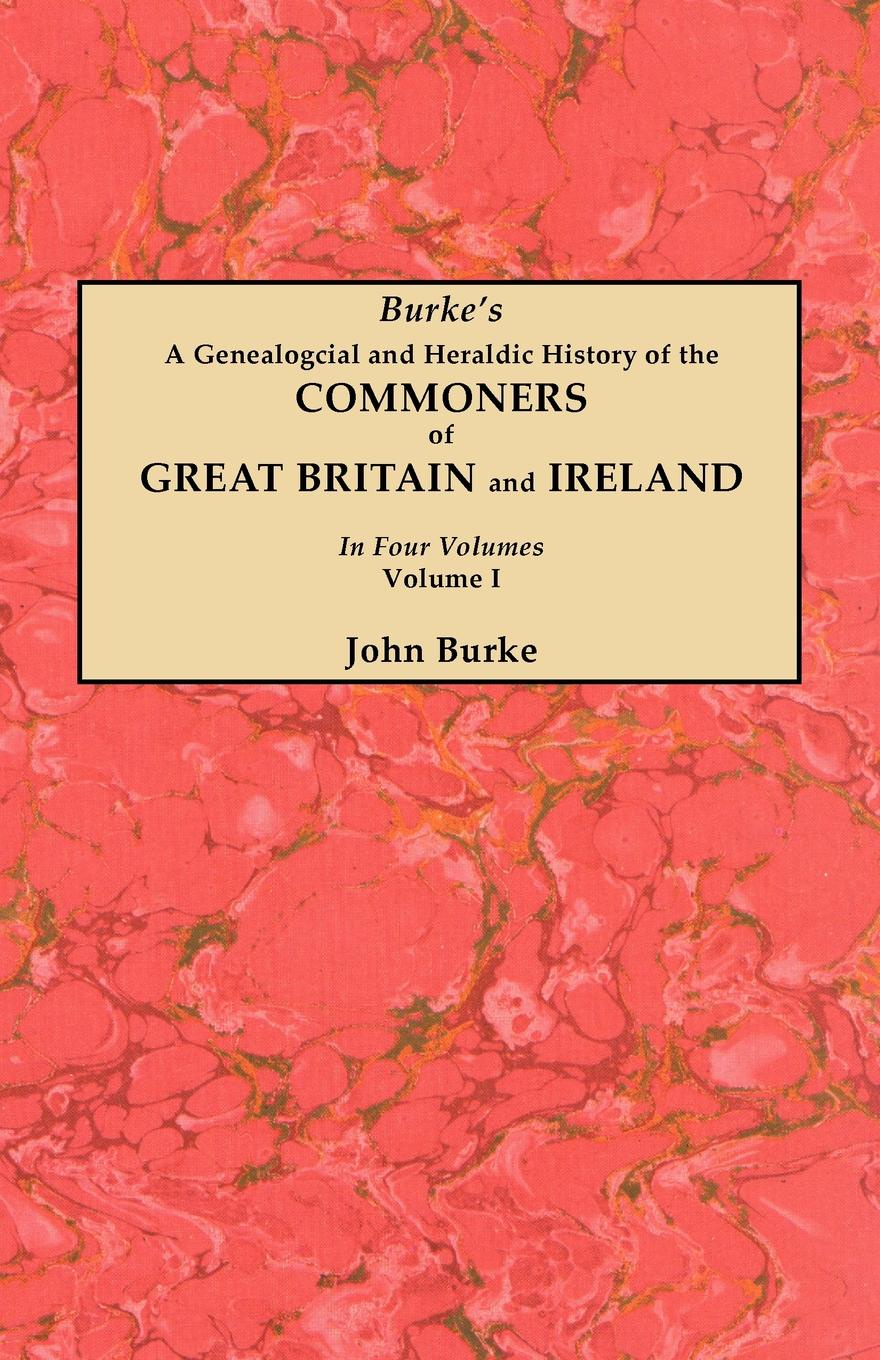 John Burke A Genealogical and Heraldic History of the Commoners of Great Britain and Ireland. In Four Volumes. Volume I a history of ireland
