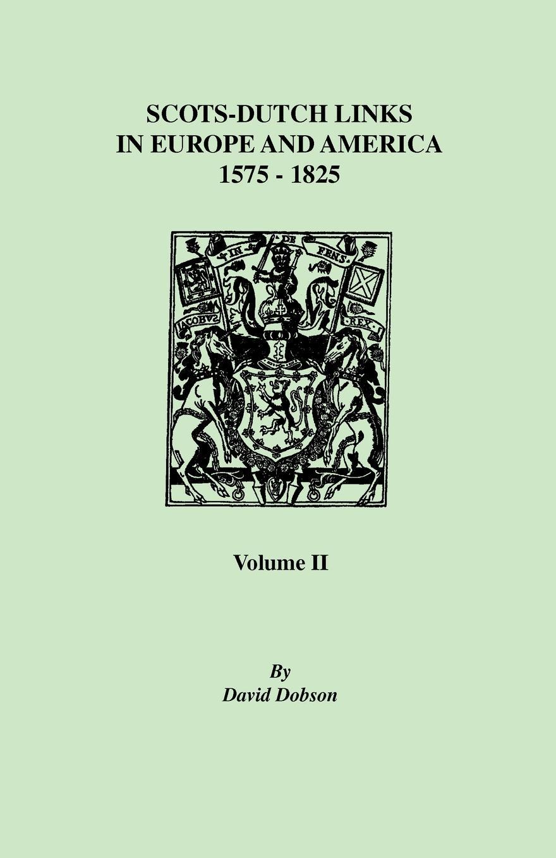 David Dobson Scots-Dutch Links, 1575-1825. Volume II scots