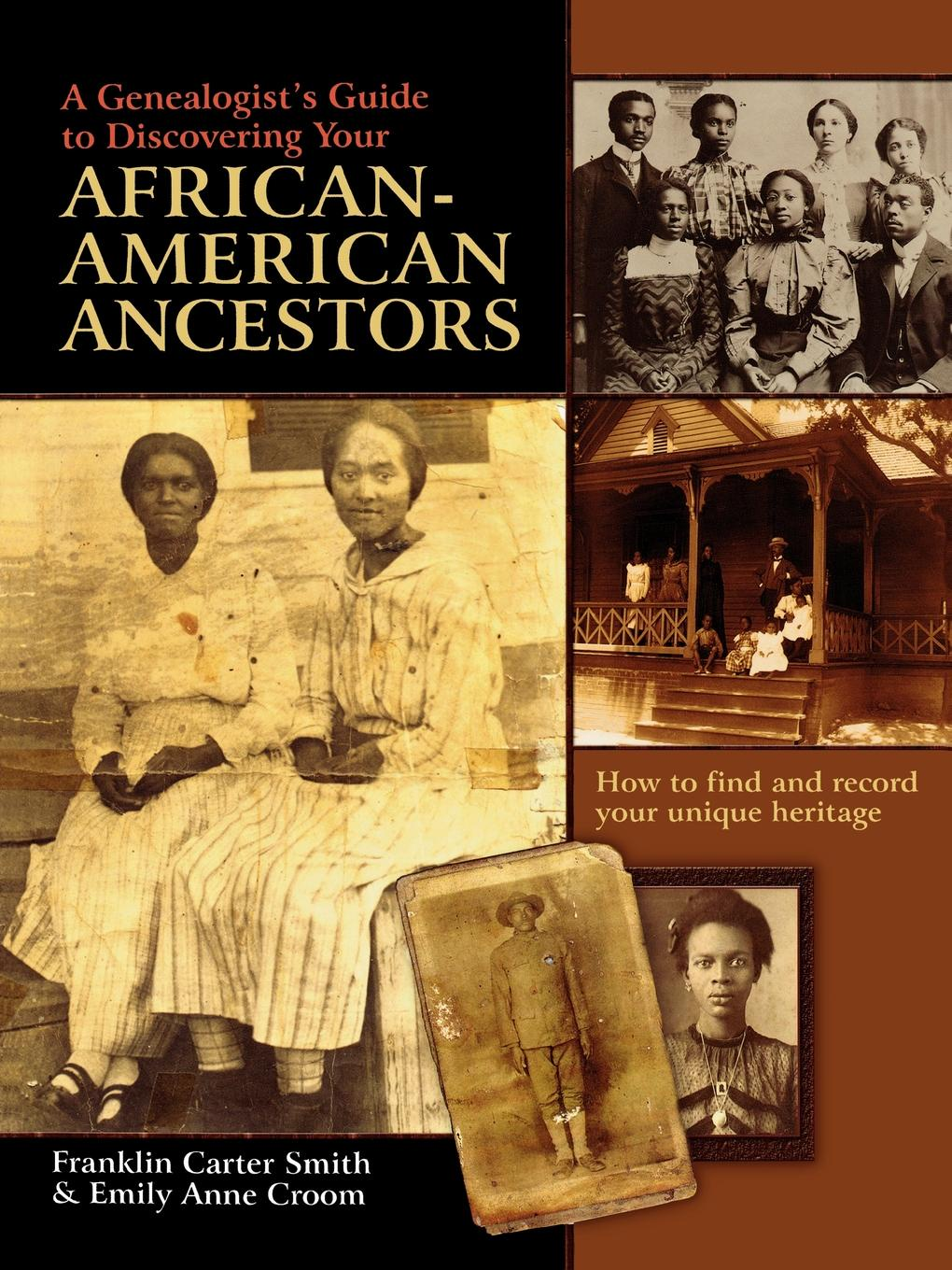 Franklin Carter Smith, Emily Anne Croom A Genealogist's Guide to Discovering Your African-American Ancestors. How to Find and Record Your Unique Heritage john adair how to find your vocation a guide to discovering the work you love