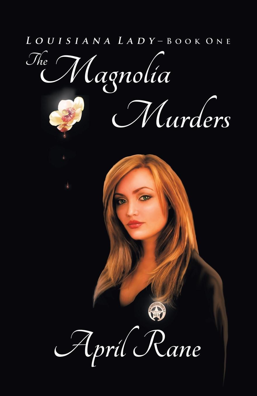 April Rane The Magnolia Murders. Louisiana Lady Book 1