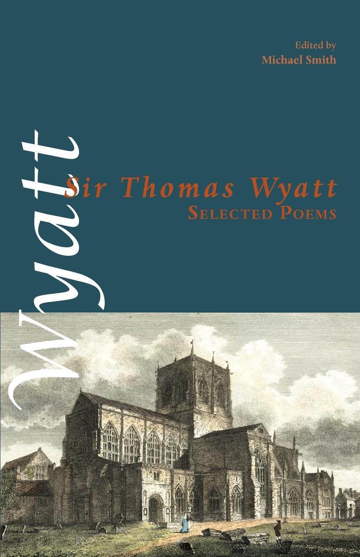 Sir Thomas Wyatt Selected Poems selected poems
