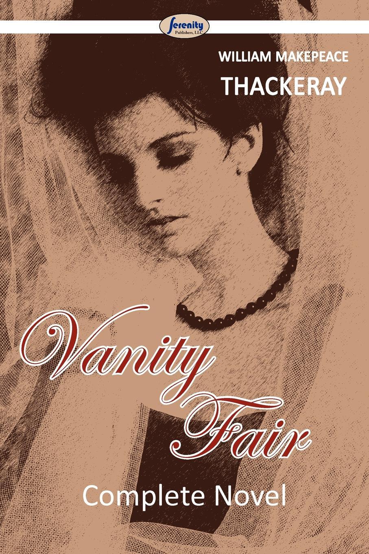 William Makepeace Thackeray Vanity Fair - Complete william makepeace thackeray vanity fair