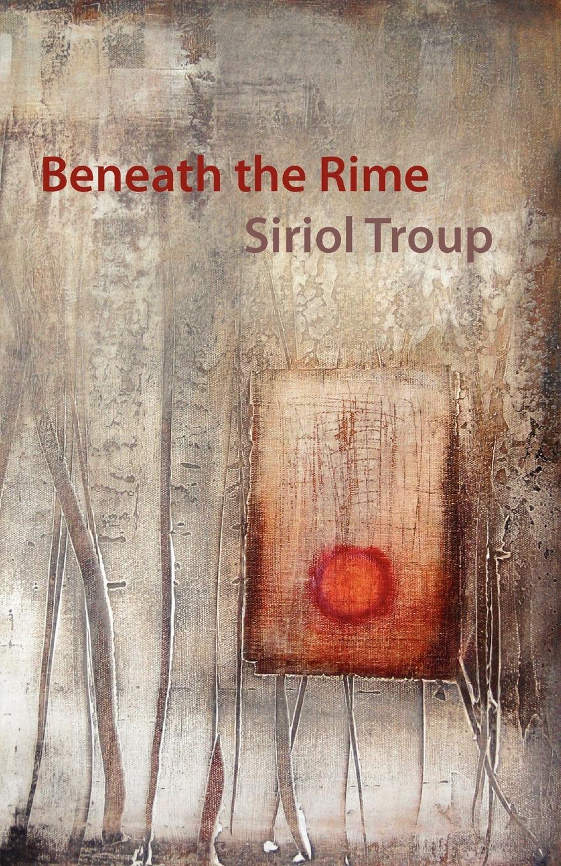 Siriol Troup Beneath the Rime
