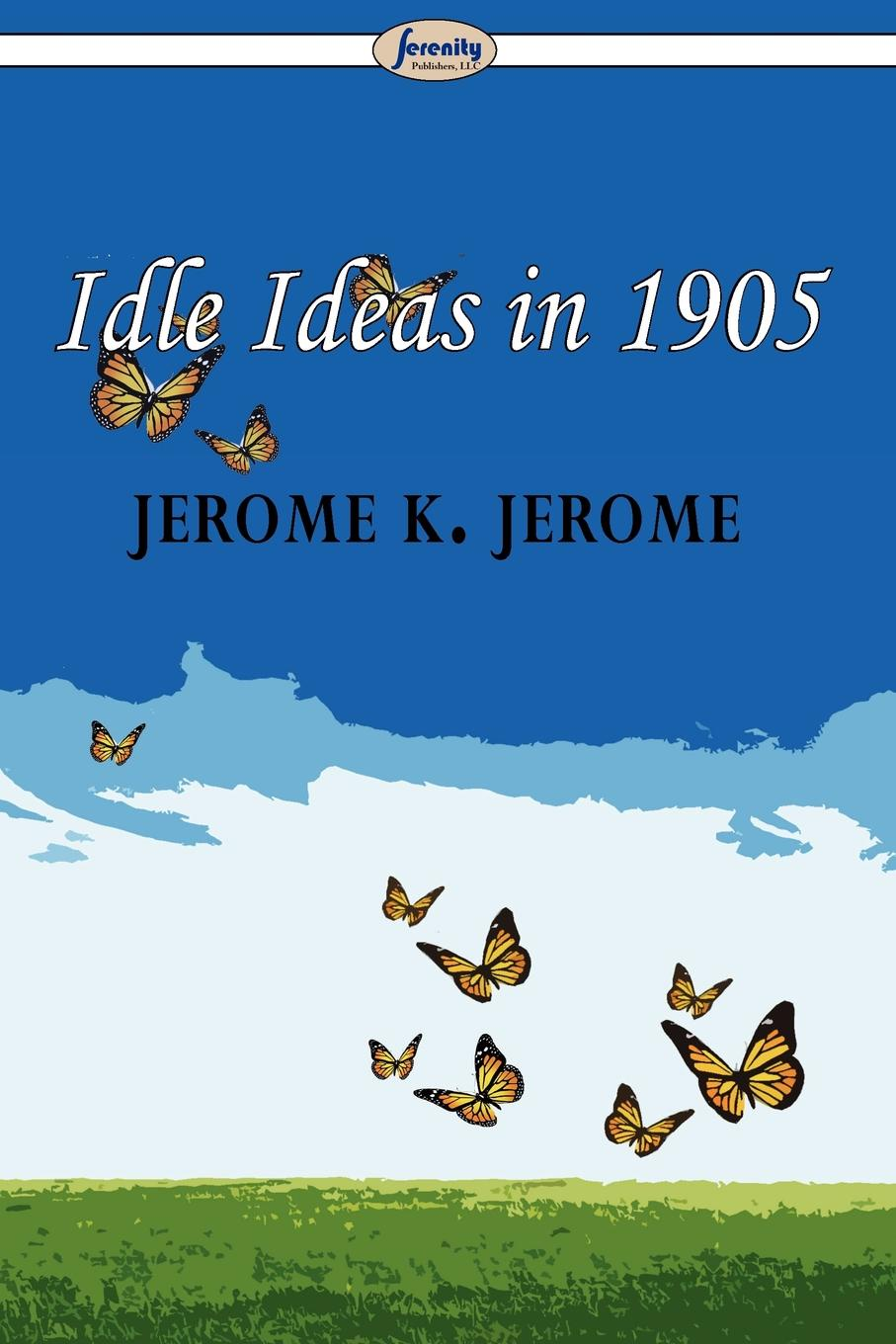 Jerome K. Jerome Idle Ideas in 1905