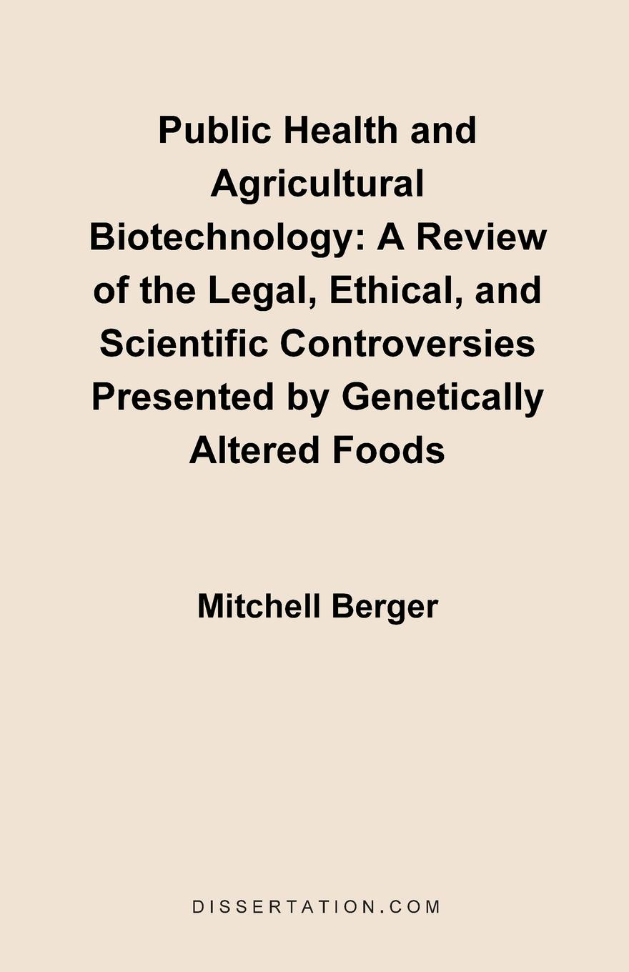 Mitchell Berger Public Health and Agricultural Biotechnology. A Review of the Legal, Ethical, and Scientific Controversies Presented by Genetically Altered Foods adam briggle rich bioethics public policy biotechnology and the kass council