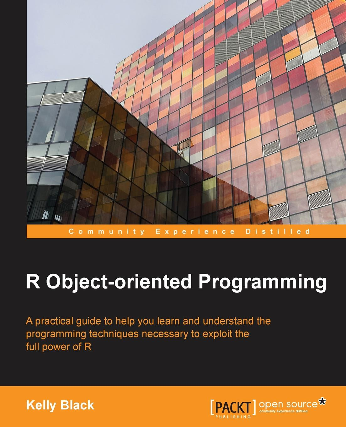 Kelly Black R Object-Oriented Programming christian gross foundations of object oriented programming using net 2 0 patterns