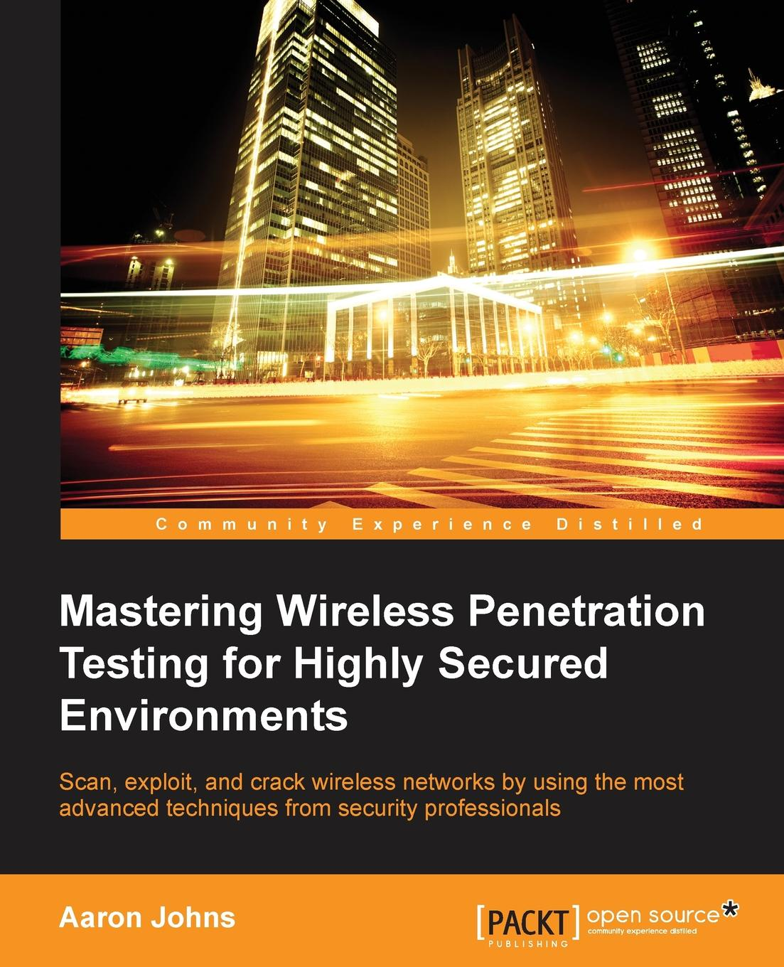 Aaron Johns Mastering Wireless Penetration Testing for Highly-Secured Environments