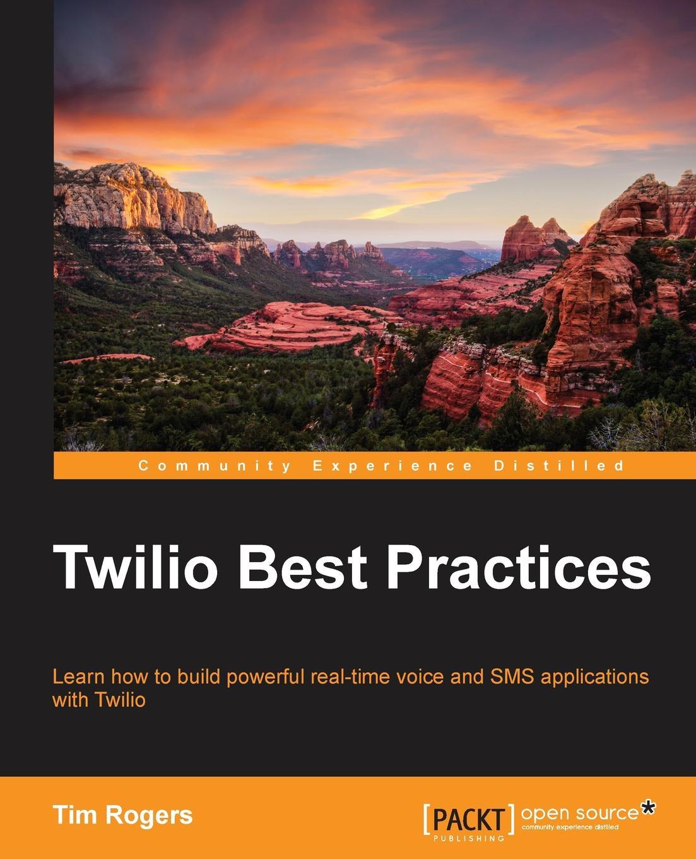 Tim Rogers Twilio Best Practices