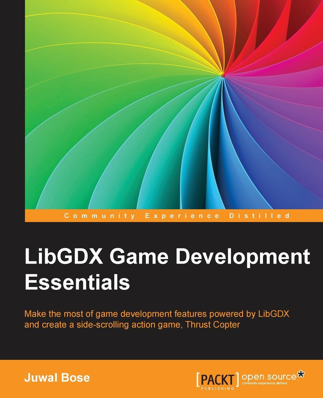 Juwal Bose LibGDX Game Development Essentials