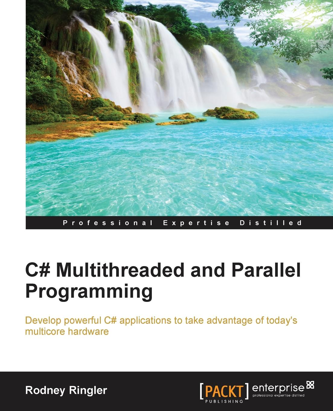 Rodney Ringler C# Multithreaded and Parallel Programming gastón hillar c professional parallel programming with c master parallel extensions with net 4