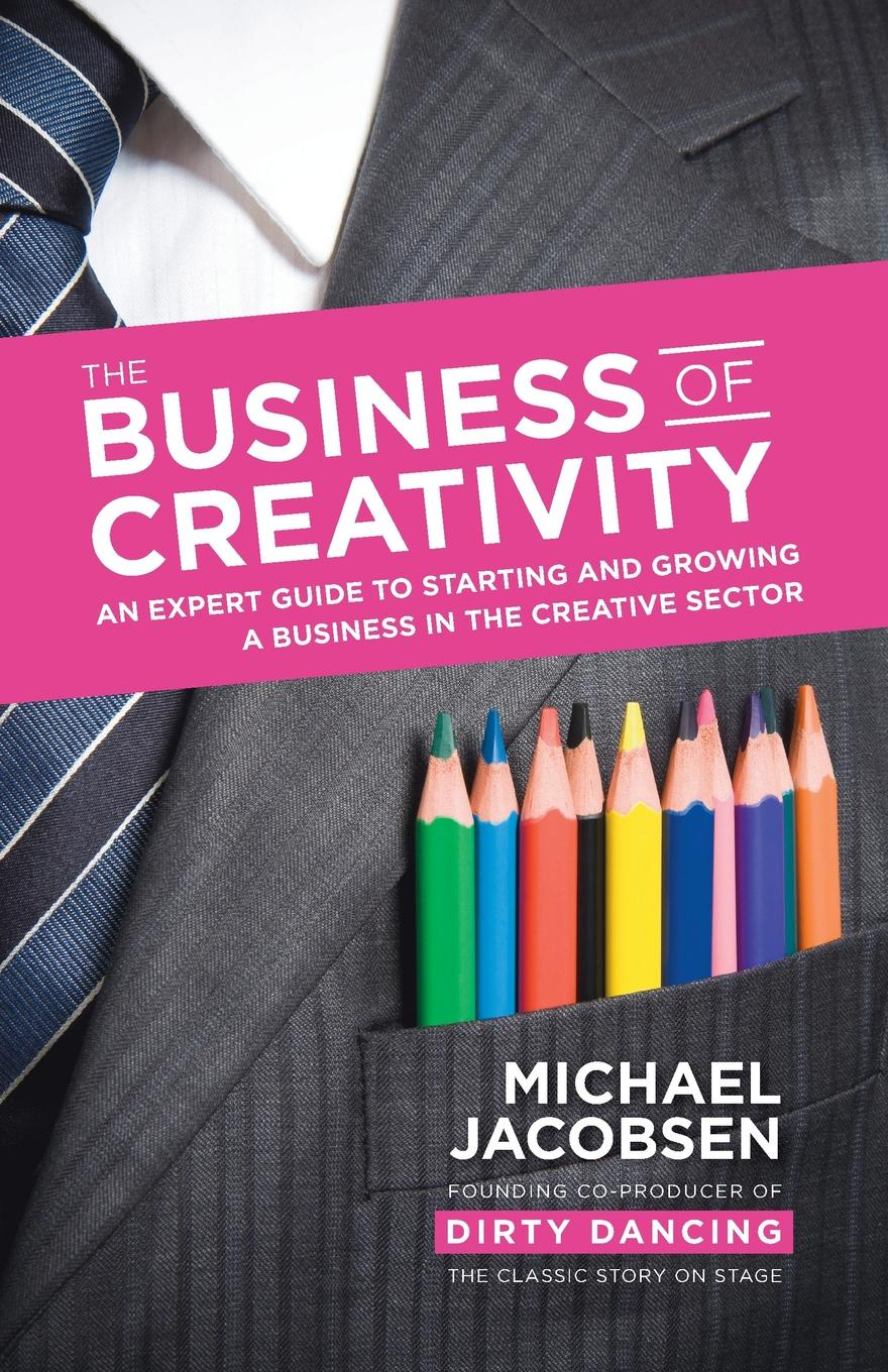 Michael Jacobsen The Business of Creativity. An Expert Guide to Starting and Growing a Business in the Creative Sector norfolk starting an online business fd