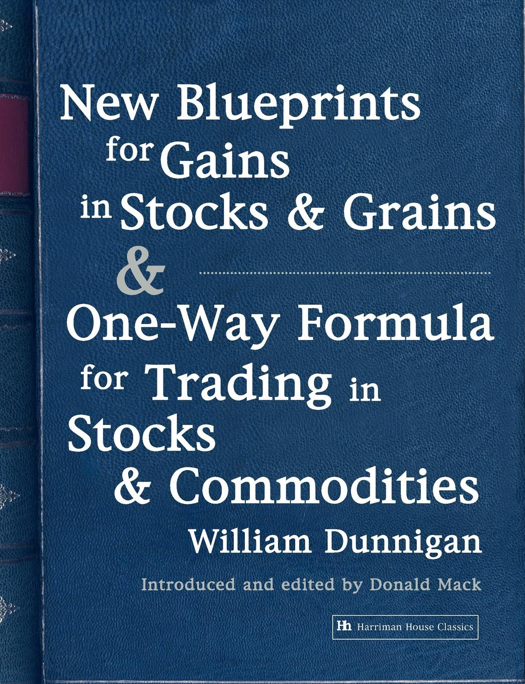 William Dunnigan New Blueprints for Gains in Stocks and Grains & One-Way Formula for Trading in Stocks & Commodities amine bouchentouf commodities for dummies