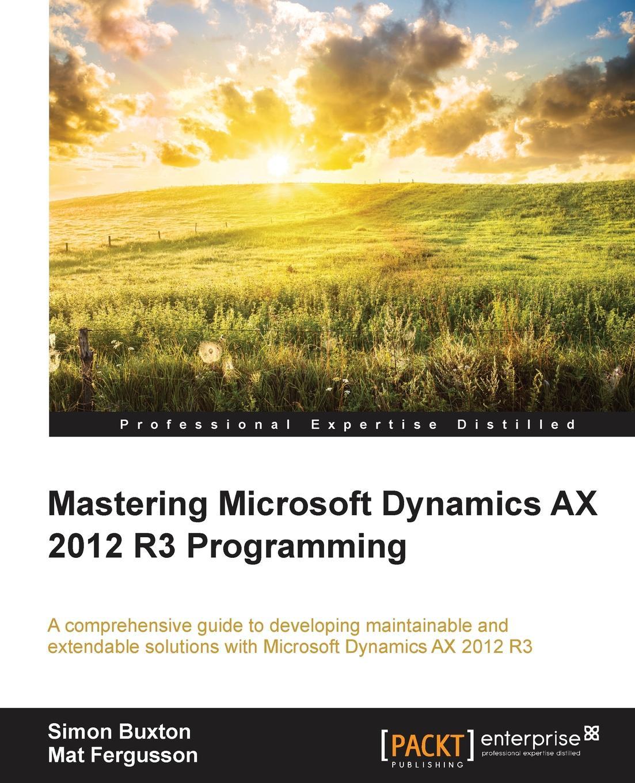 Simon Buxton, Mat Fergusson Microsoft Dynamics AX 2012 R3 Programming - Getting Started