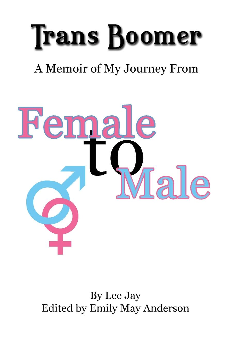 цена на Lee Jay Trans Boomer. A Memoir of My Journey from Female to Male