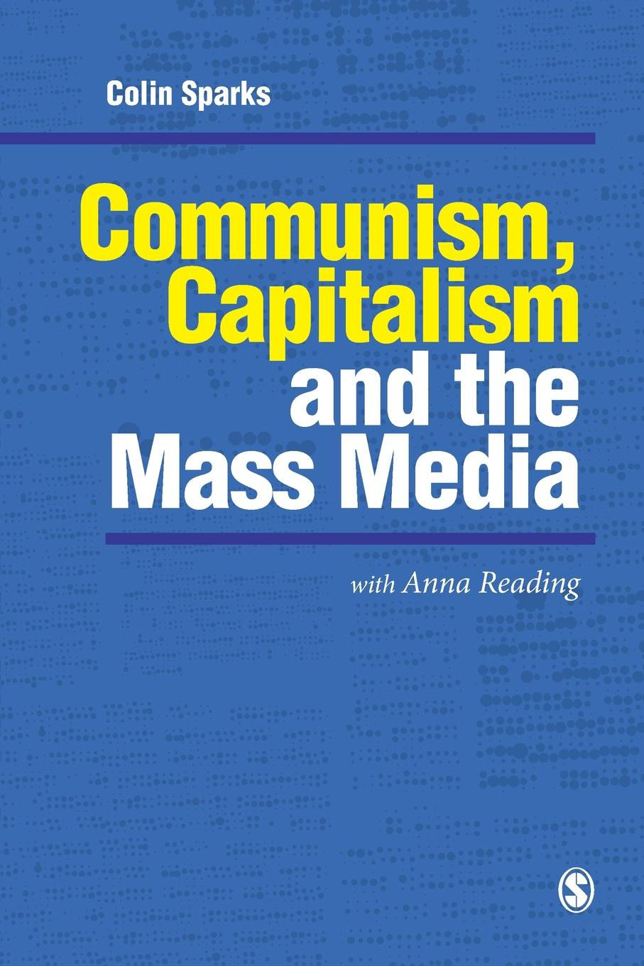 Colin Sparks Communism, Capitalism and the Mass Media colin crouch making capitalism fit for society
