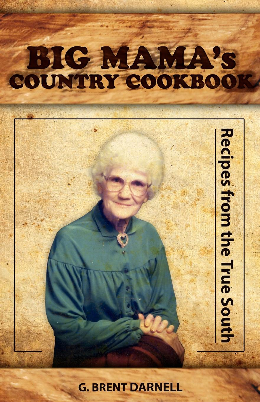 G. Brent Darnell Big Mamas Country Cookbook
