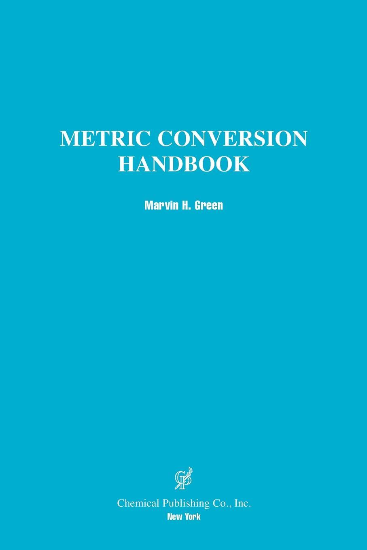 Marvin H. Green Metric Conversion Handbook k h spencer pickett the internal auditing handbook