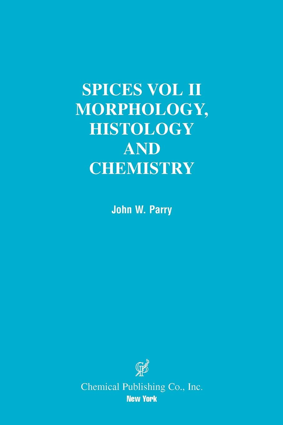 John W. Parry Spices. Morphology Histology Chemistry kurt kolasinski w physical chemistry how chemistry works