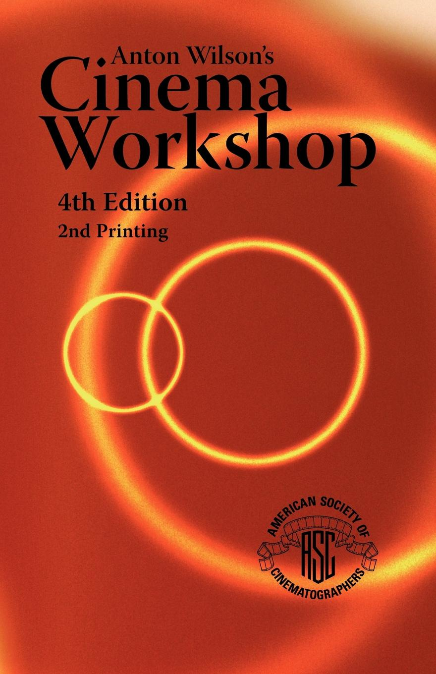 Anton Wilson Anton Wilson's Cinema Workshop 4TH Edition devil s workshop