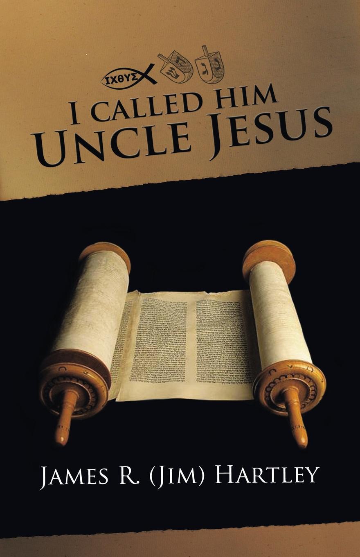 Jim Hartley I Called Him Uncle Jesus