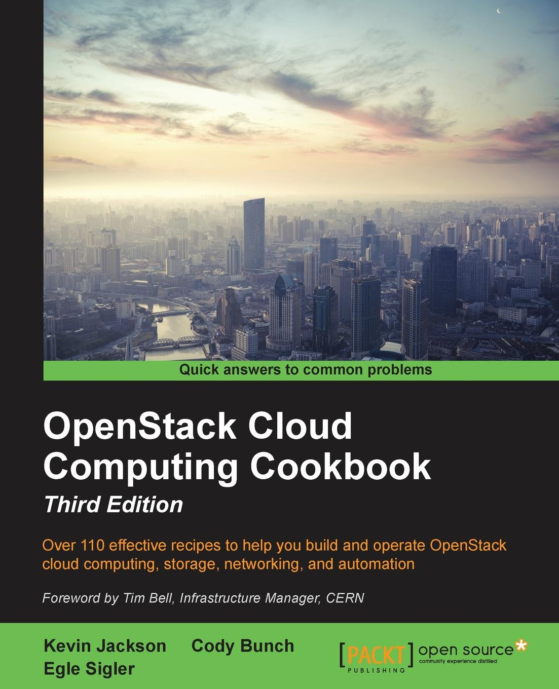 Kevin Jackson, Cody Bunch, Egle Sigler OpenStack Cloud Computing Cookbook - Third Edition