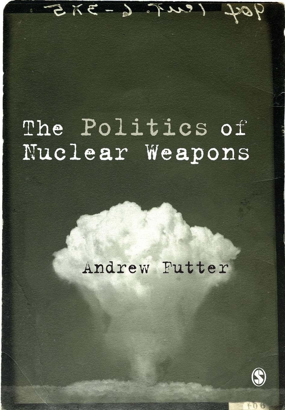 Andrew Futter The Politics of Nuclear Weapons weapons of fitness