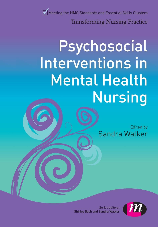 Sandra Walker Psychosocial Interventions in Mental Health Nursing walker carl work and the mental health crisis in britain
