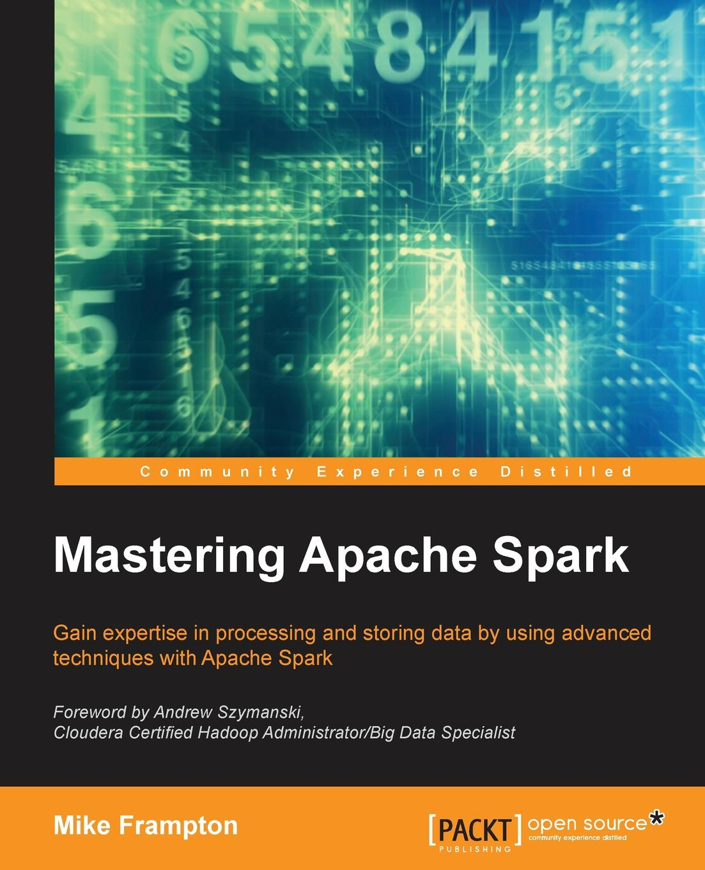 Mike Frampton Mastering Apache Spark
