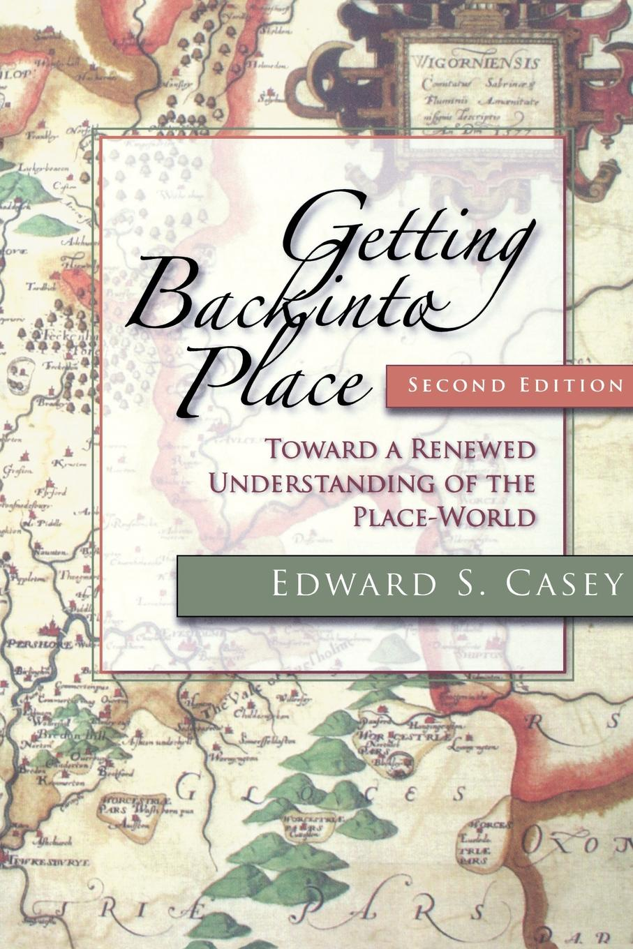 Edward S. Casey Getting Back Into Place. Toward a Renewed Understanding of the Place-World