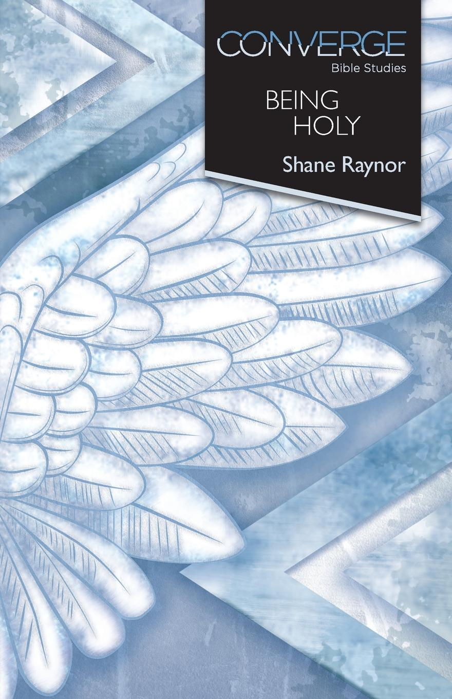 Shane Raynor Converge Bible Studies - Being Holy the holy bible
