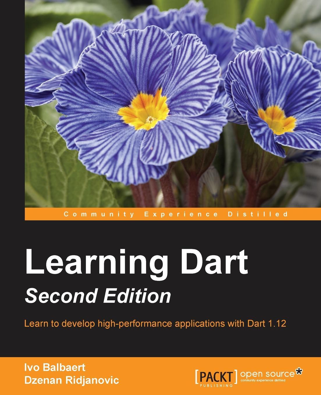Ivo Balbaert, Dzenan Ridjanovic Learning Dart - Second Edition