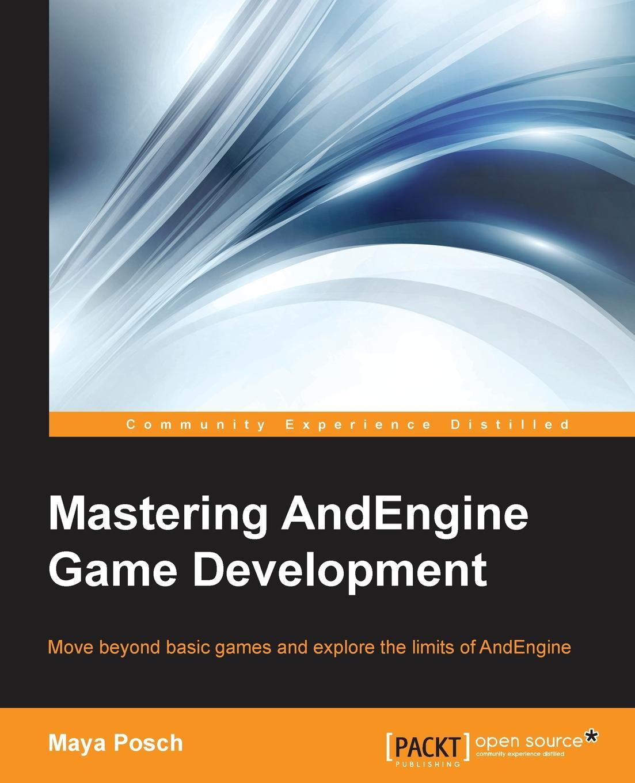 Maya Posch Mastering AndEngine Game Development miguel dequadros mastering ios game development
