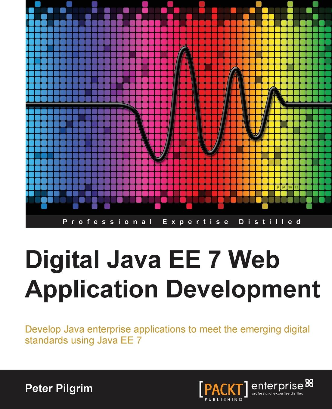 Peter Pilgrim Java EE 7 Web Application Development ajay vohra deepak vohra pro xml development with java technology