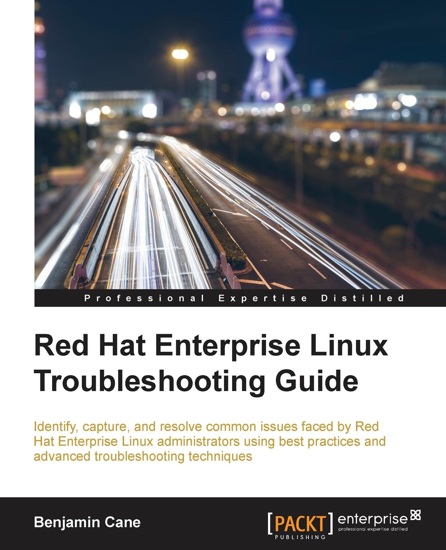 Benjamin Cane Red Hat Enterprise Linux Troubleshooting Guide недорго, оригинальная цена