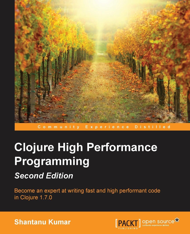 Shantanu Kumar Clojure High Performance Programming Second Edition