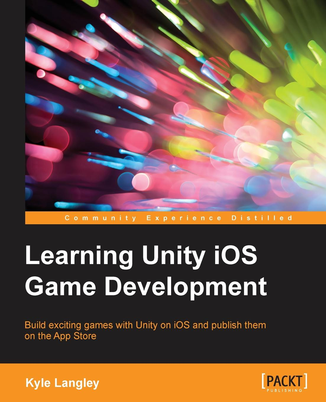 Kyle Langley Learning Unity iOS Game Development miguel dequadros mastering ios game development