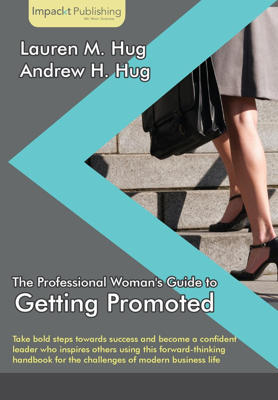 Lauren M. Hug, Andrew H. Hug The Professional Woman's Guide to Getting Promoted lois brenner robert stein getting your share a woman s guide to successful divorce strategies