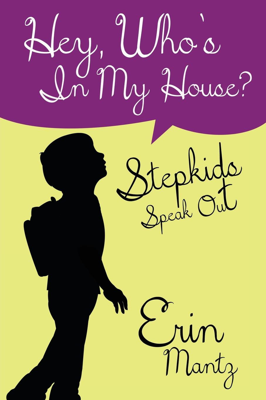 Erin Mantz Hey, Who's In My House? Stepkids Speak Out who who sell out