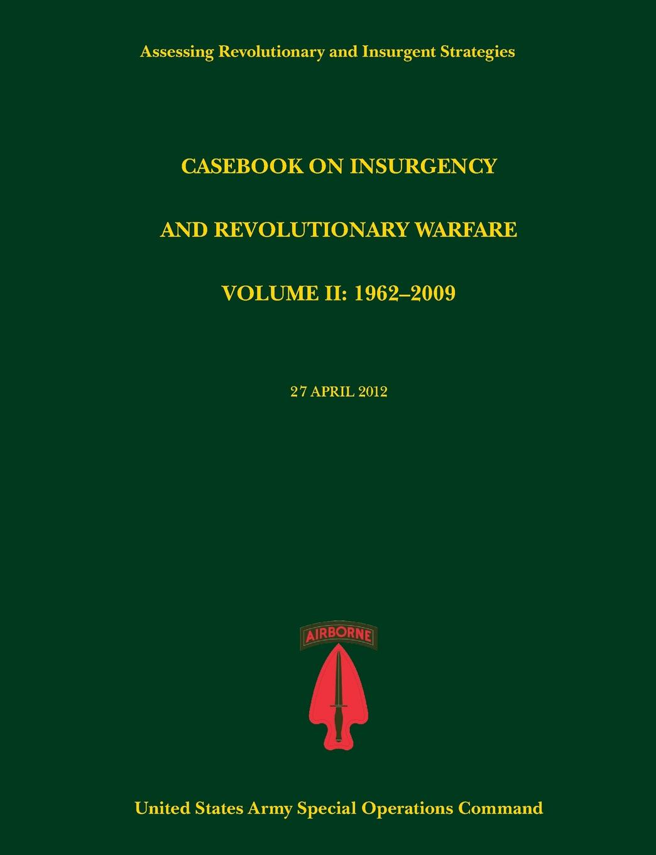 цена Paul J. Tompkins, U. S. Army Special Operations Command Casebook on Insurgency and Revolutionary Warfare, Volume II. 1962-2009 (Assessing Revolutionary and Insurgent Strategies Series) онлайн в 2017 году