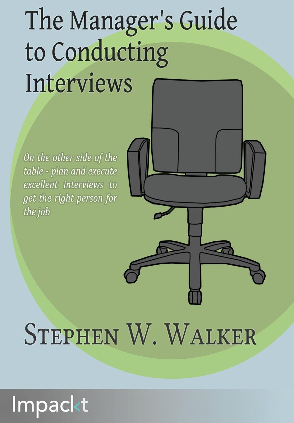 Stephen Walker The Manager's Guide to Conducting Interviews raven walker the zen manager