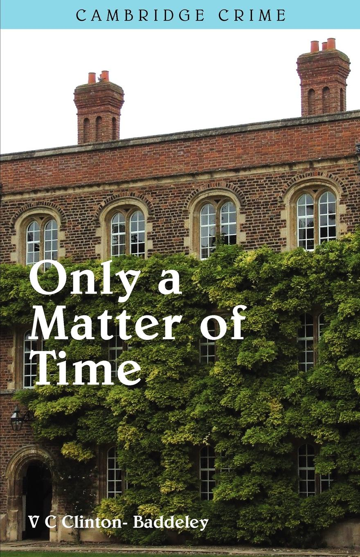 V.C. Clinton-Baddeley Only a Matter of Time a matter of honour