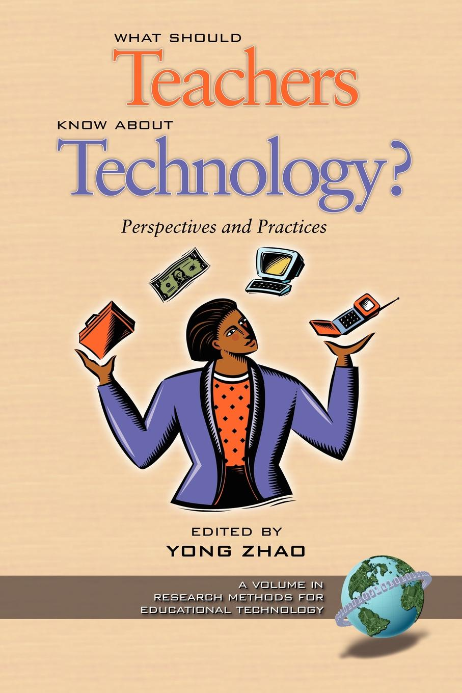What Should Teachers Know about Technology?. Perspectives and Practices (PB) cross national information and communication technology policies and practices in education revised second edition pb