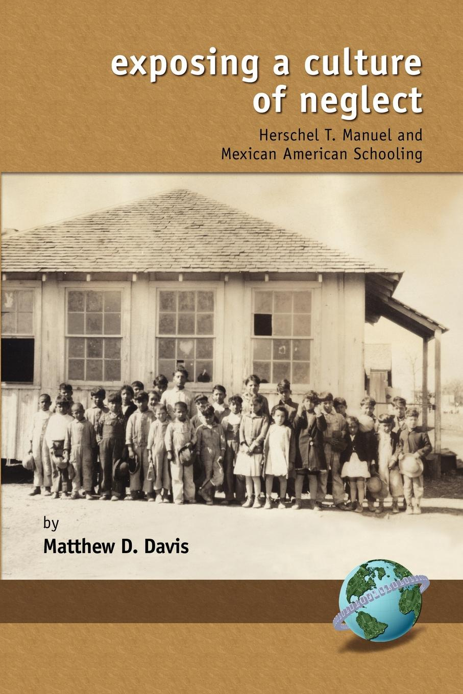 Matthew D. Davis Exposing a Culture of Negelct. Herschel T. Manuel and Mexican American Schooling (PB) william beezley h a companion to mexican history and culture