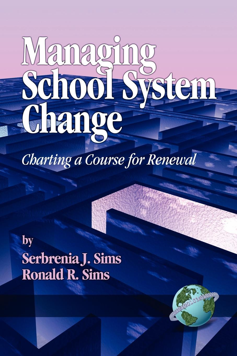 Serbrenia J. Sims Managing School System Change. Charting a Course for Renewal (PB)